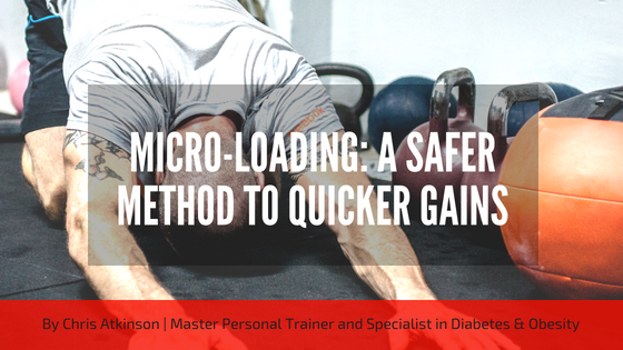 Micro-Loading - A Safer Method to Quicker Gains
