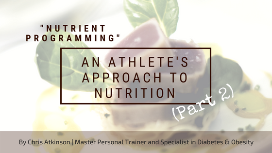 Nutrient Programming - An Athlete's Approach to Nutrition (Part 2)